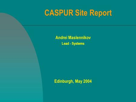 CASPUR Site Report Andrei Maslennikov Lead - Systems Edinburgh, May 2004.