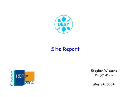 Site Report Stephan Wiesand DESY -DV - May 24, 2004.