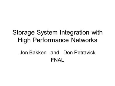 Storage System Integration with High Performance Networks Jon Bakken and Don Petravick FNAL.