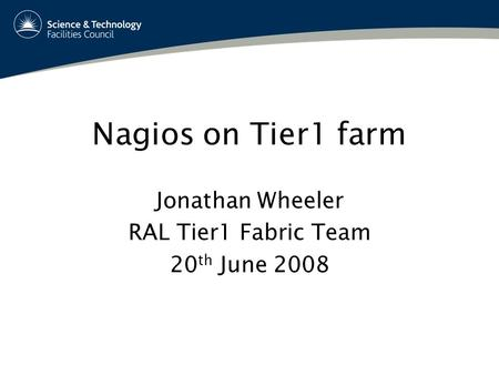 Nagios on Tier1 farm Jonathan Wheeler RAL Tier1 Fabric Team 20 th June 2008.