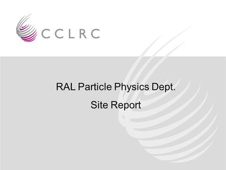 RAL Particle Physics Dept. Site Report. Gareth Smith RAL PPD About 2 staff mainly on windows and general infrastructure About 1.5 staff on departmental.