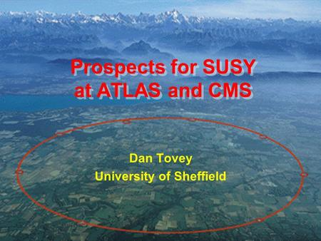 UKHEP Forum, April 2004 Dan Tovey 1 Prospects for SUSY at ATLAS and CMS Dan Tovey University of Sheffield.