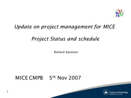 1 Update on project management for MICE Project Status and schedule Richard Apsimon MICE CMPB 5 th Nov 2007.