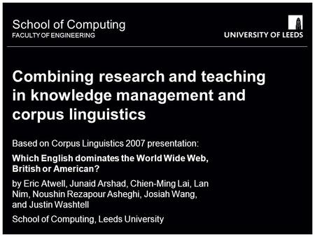 School of something FACULTY OF OTHER School of Computing FACULTY OF ENGINEERING Combining research and teaching in knowledge management and corpus linguistics.