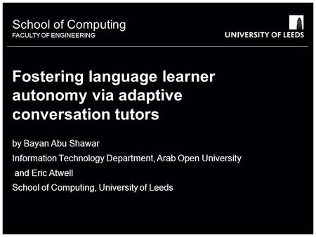 School of something FACULTY OF OTHER School of Computing FACULTY OF ENGINEERING Fostering language learner autonomy via adaptive conversation tutors by.