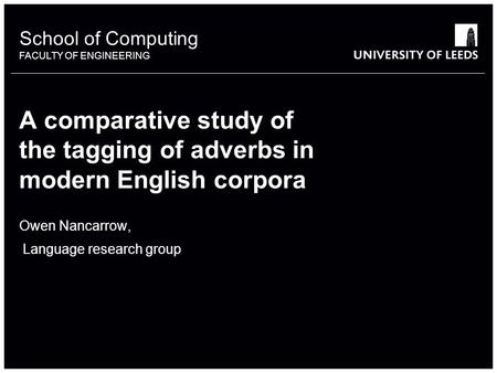 School of something FACULTY OF OTHER School of Computing FACULTY OF ENGINEERING A comparative study of the tagging of adverbs in modern English corpora.