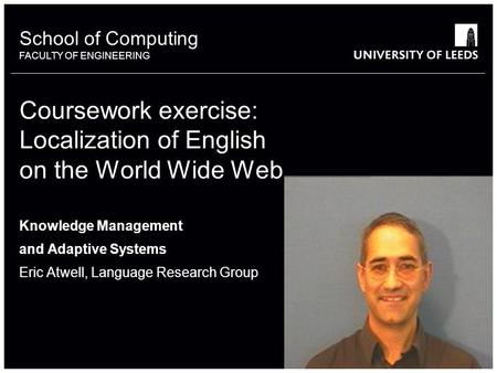 School of something FACULTY OF OTHER School of Computing FACULTY OF ENGINEERING Coursework exercise: Localization of English on the World Wide Web Knowledge.