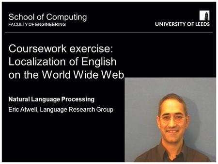 School of something FACULTY OF OTHER School of Computing FACULTY OF ENGINEERING Coursework exercise: Localization of English on the World Wide Web Natural.