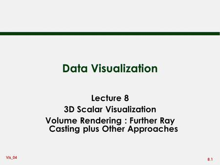 Data Visualization Lecture 8 3D Scalar Visualization