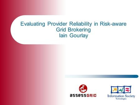 Evaluating Provider Reliability in Risk-aware Grid Brokering Iain Gourlay.