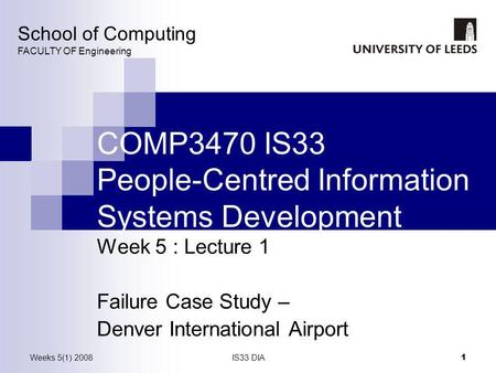 Weeks 5(1) 2008IS33 DIA 1 COMP3470 IS33 People-Centred Information Systems Development Week 5 : Lecture 1 Failure Case Study – Denver International Airport.