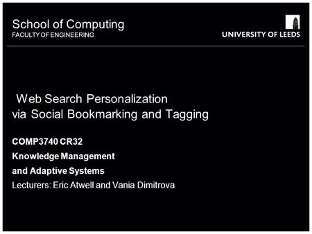 School of something FACULTY OF OTHER School of Computing FACULTY OF ENGINEERING Web Search Personalization via Social Bookmarking and Tagging COMP3740.