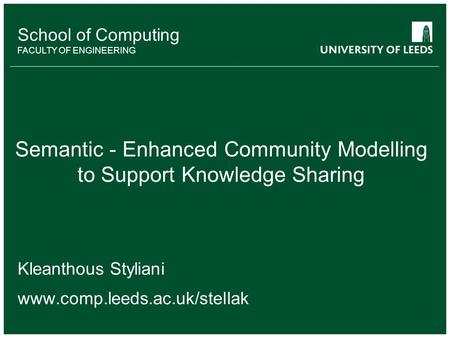 School of something FACULTY OF OTHER School of Computing FACULTY OF ENGINEERING Semantic - Enhanced Community Modelling to Support Knowledge Sharing Kleanthous.