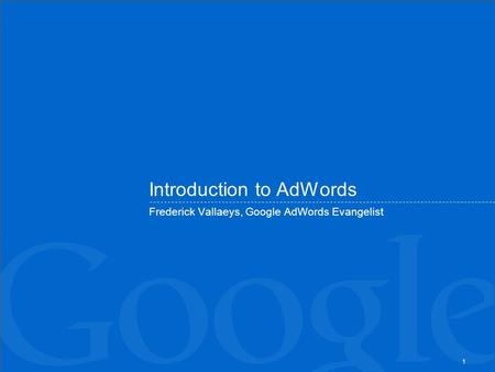 1 Introduction to AdWords Frederick Vallaeys, Google AdWords Evangelist.