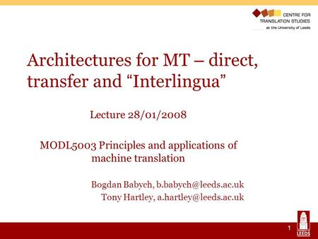 1 Architectures for MT – direct, transfer and Interlingua Lecture 28/01/2008 MODL5003 Principles and applications of machine translation Bogdan Babych,