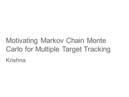 Motivating Markov Chain Monte Carlo for Multiple Target Tracking