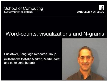 School of something FACULTY OF OTHER School of Computing FACULTY OF ENGINEERING Word-counts, visualizations and N-grams Eric Atwell, Language Research.