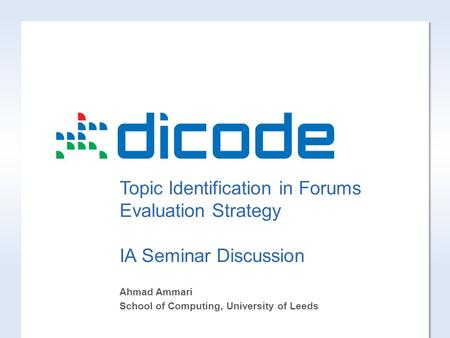 Topic Identification in Forums Evaluation Strategy IA Seminar Discussion Ahmad Ammari School of Computing, University of Leeds.