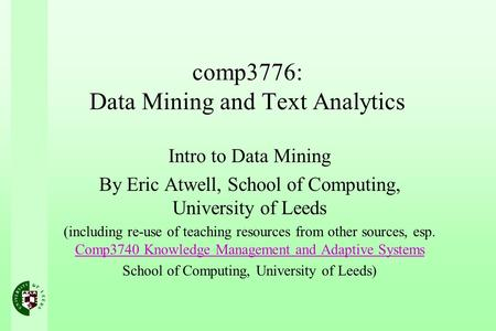 Comp3776: Data Mining and Text Analytics Intro to Data Mining By Eric Atwell, School of Computing, University of Leeds (including re-use of teaching resources.