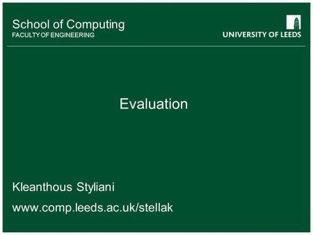 School of something FACULTY OF OTHER School of Computing FACULTY OF ENGINEERING Evaluation Kleanthous Styliani www.comp.leeds.ac.uk/stellak.