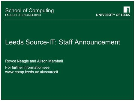 School of something FACULTY OF OTHER School of Computing FACULTY OF ENGINEERING Leeds Source-IT: Staff Announcement Royce Neagle and Alison Marshall For.