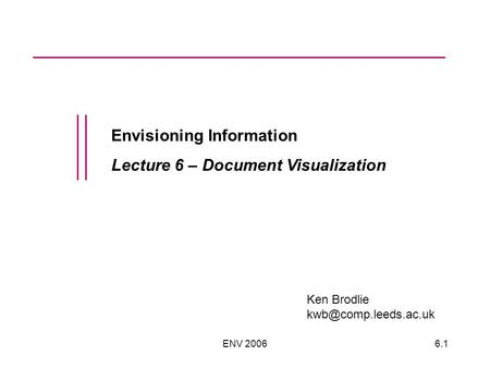 ENV 20066.1 Envisioning Information Lecture 6 – Document Visualization Ken Brodlie