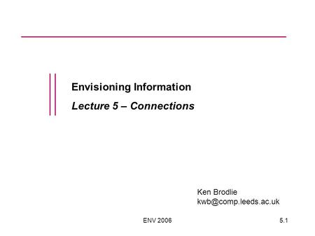 ENV 20065.1 Envisioning Information Lecture 5 – Connections Ken Brodlie