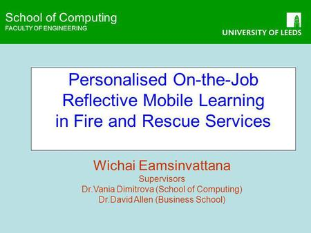 School of Computing FACULTY OF ENGINEERING School of Computing FACULTY OF ENGINEERING Personalised On-the-Job Reflective Mobile Learning in Fire and Rescue.