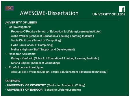 AWESOME-Dissertation UNIVERSITY OF LEEDS Co-Investigators: Rebecca ORourke (School of Education & Lifelong Learning Institute ) Aisha Walker (School of.