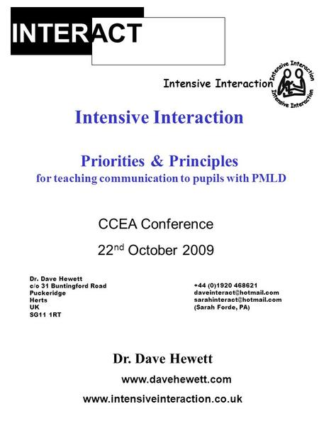 INTERACT Intensive Interaction Dr. Dave Hewett www.www.davehewett.com www.intensiveinteraction.co.uk Intensive Interaction Priorities & Principles for.
