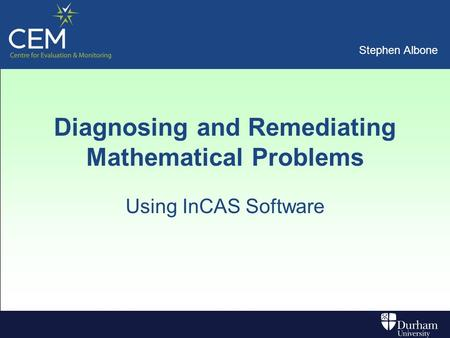 Stephen Albone Diagnosing and Remediating Mathematical Problems Using InCAS Software.