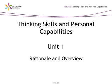 © PMB 2007 Thinking Skills and Personal Capabilities Unit 1 Rationale and Overview.
