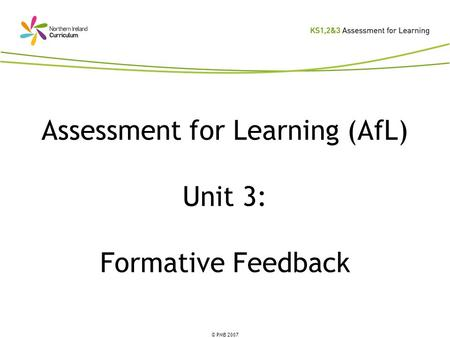 © PMB 2007 Assessment for Learning (AfL) Unit 3: Formative Feedback.