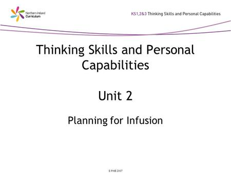 © PMB 2007 Thinking Skills and Personal Capabilities Unit 2 Planning for Infusion.
