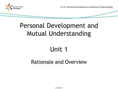 © PMB 2007 Personal Development and Mutual Understanding Unit 1 Rationale and Overview.