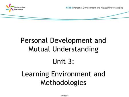 © PMB 2007 Personal Development and Mutual Understanding Unit 3: Learning Environment and Methodologies.