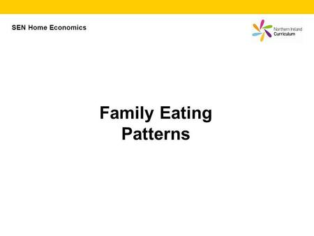 Family Eating Patterns SEN Home Economics. Family Eating People now eat a more varied diet and are more inclined to try foods from different areas of.