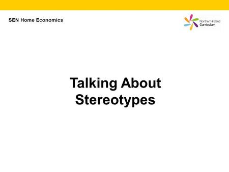 Talking About Stereotypes SEN Home Economics. There are many different ways of stereotyping people in society, including: Talking About Stereotyping -