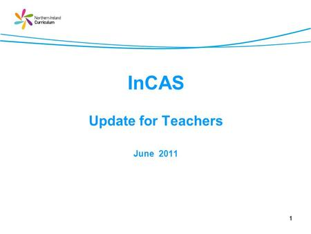 1 InCAS Update for Teachers June 2011. 2 Learning Intentions With reference to InCAS, teachers will be aware of: Current information from the Department.
