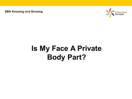 Is My Face A Private Body Part? SEN Knowing and Growing.