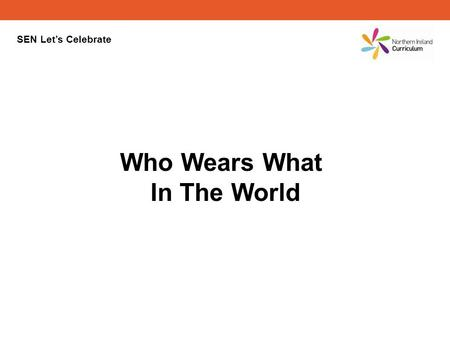 SEN Lets Celebrate Who Wears What In The World. Can you guess the country the clothes come from? Click on the countrys flag to see if you are right.