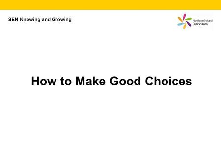 SEN Knowing and Growing How to Make Good Choices.