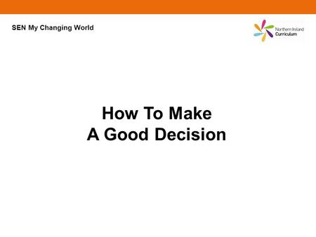 How To Make A Good Decision SEN My Changing World.
