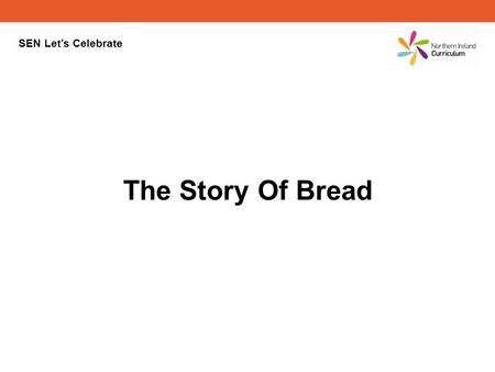 SEN Lets Celebrate The Story Of Bread The Story of Bread.