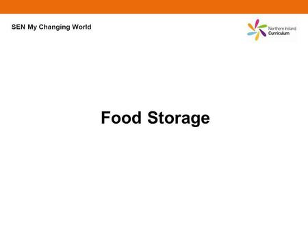Food Storage SEN My Changing World. Food Storage Food can be divided into four main groups: dry foods – flour, sugar, pasta, rice semi-perishable foods.