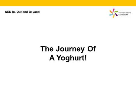 SEN In, Out and Beyond The Journey Of A Yoghurt!