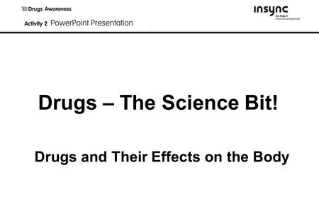 Drugs – The Science Bit! Drugs and Their Effects on the Body.