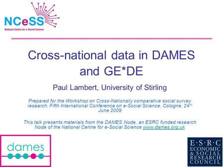 Cross-national data in DAMES and GE*DE Paul Lambert, University of Stirling Prepared for the Workshop on Cross-Nationally comparative social survey research,