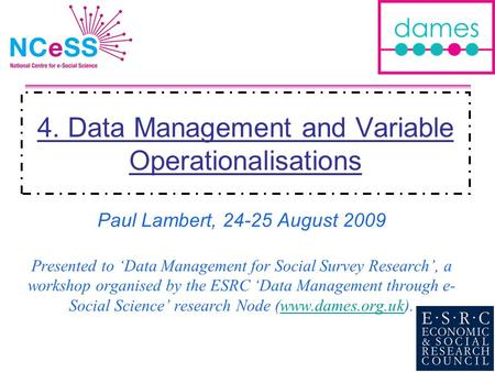 4. Data Management and Variable Operationalisations Paul Lambert, 24-25 August 2009 Presented to Data Management for Social Survey Research, a workshop.