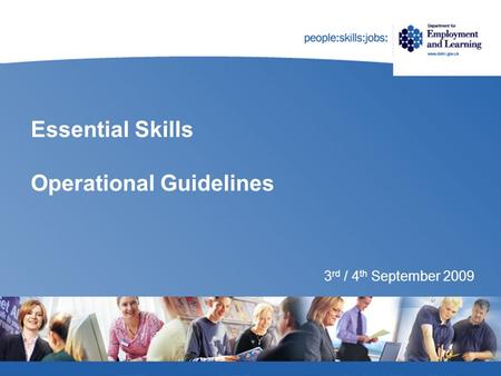 Essential Skills Operational Guidelines 3 rd / 4 th September 2009.